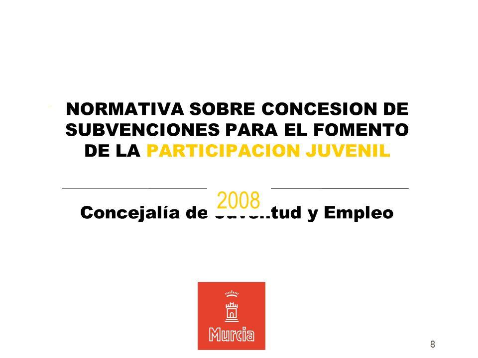 8 NORMATIVA SOBRE CONCESION DE SUBVENCIONES PARA EL FOMENTO DE LA PARTICIPACION JUVENIL Concejalía de Juventud y Empleo 2008