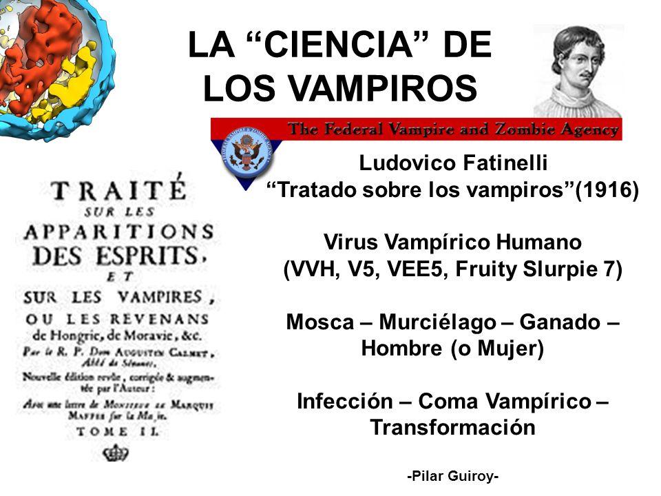 Ludovico Fatinelli Tratado sobre los vampiros(1916) Virus Vampírico Humano (VVH, V5, VEE5, Fruity Slurpie 7) Mosca – Murciélago – Ganado – Hombre (o M