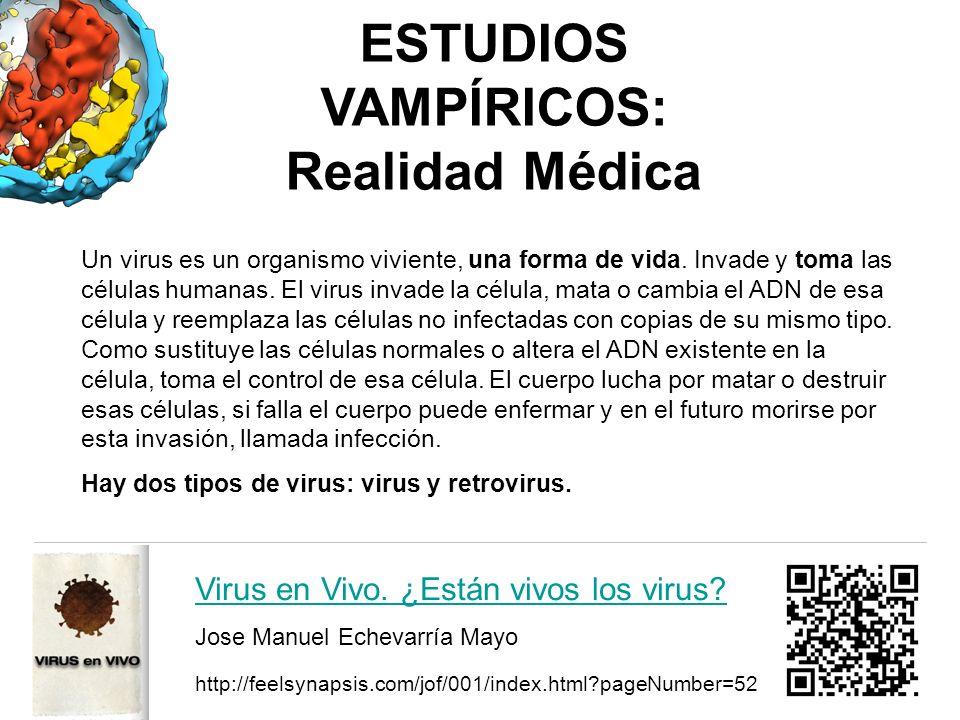 ESTUDIOS VAMPÍRICOS: Realidad Médica Un virus es un organismo viviente, una forma de vida. Invade y toma las células humanas. El virus invade la célul
