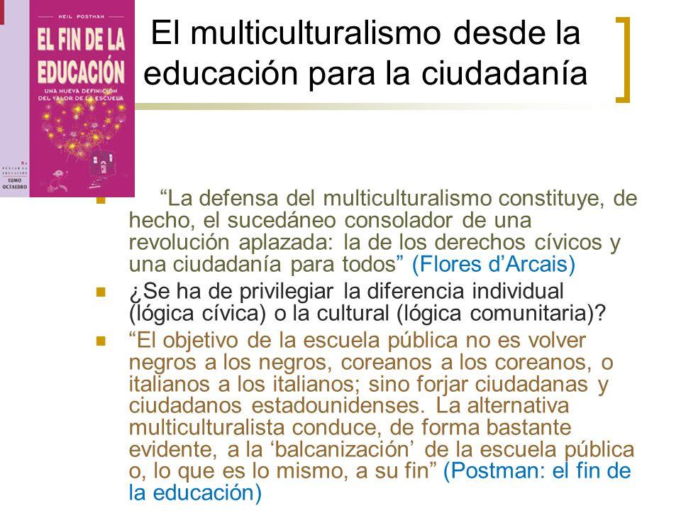 El multiculturalismo desde la educación para la ciudadanía La defensa del multiculturalismo constituye, de hecho, el sucedáneo consolador de una revol