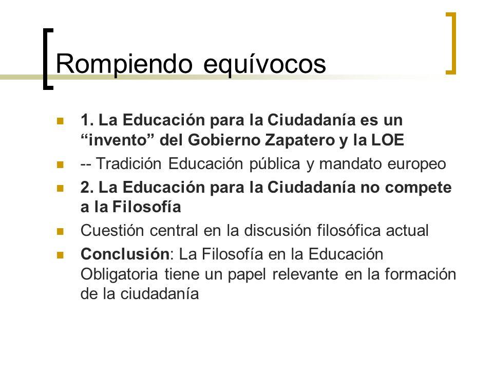 Rompiendo equívocos 1. La Educación para la Ciudadanía es un invento del Gobierno Zapatero y la LOE -- Tradición Educación pública y mandato europeo 2
