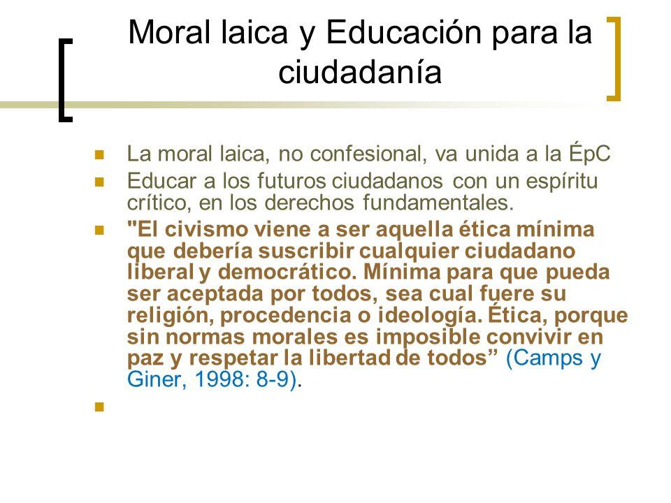Moral laica y Educación para la ciudadanía La moral laica, no confesional, va unida a la ÉpC Educar a los futuros ciudadanos con un espíritu crítico,
