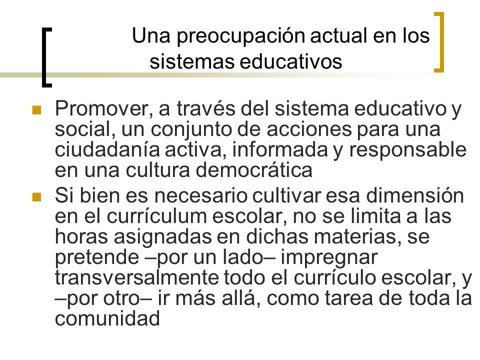 Una preocupación actual en los sistemas educativos Promover, a través del sistema educativo y social, un conjunto de acciones para una ciudadanía acti