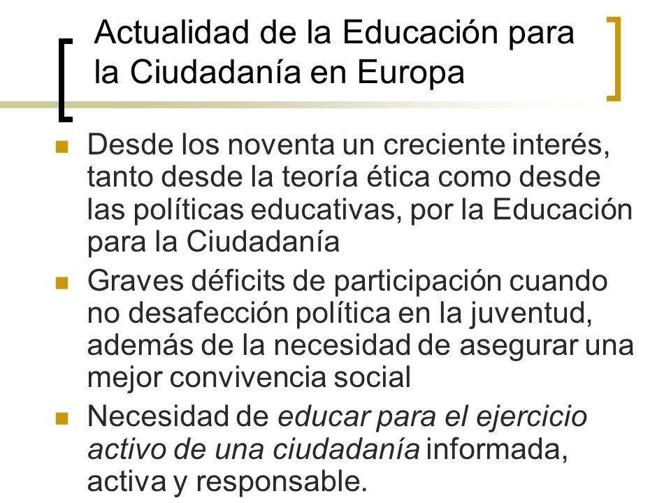 Actualidad de la Educación para la Ciudadanía en Europa Desde los noventa un creciente interés, tanto desde la teoría ética como desde las políticas e