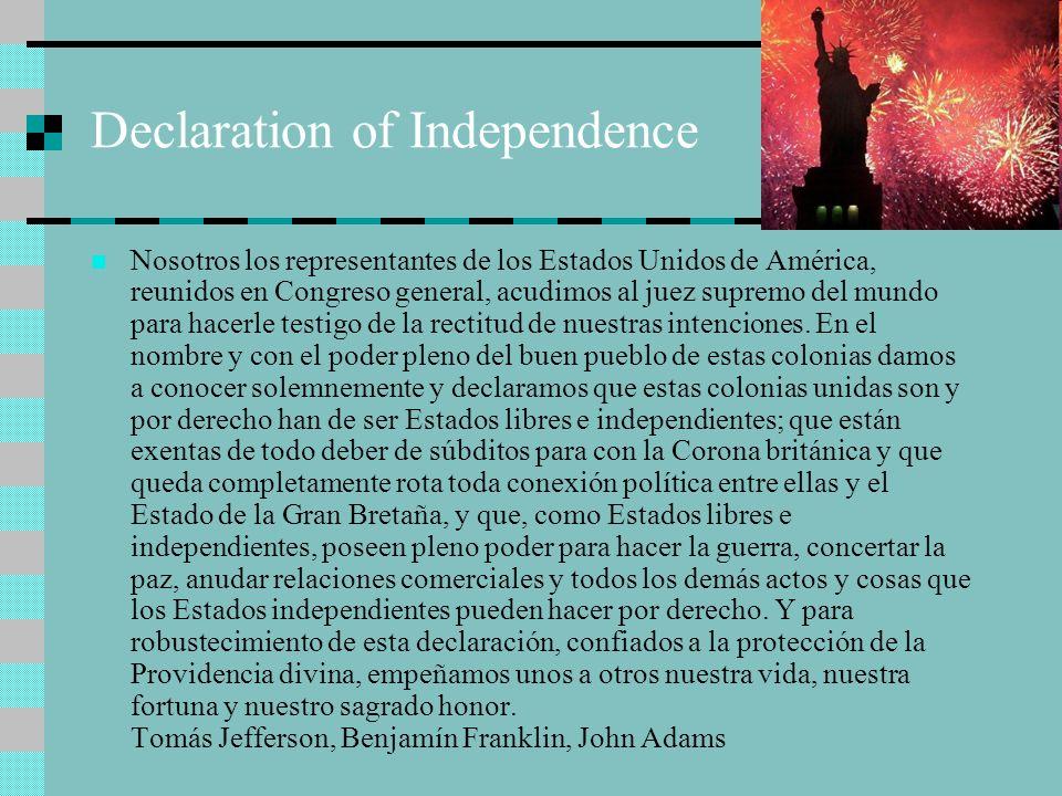 Declaration of Independence Nosotros los representantes de los Estados Unidos de América, reunidos en Congreso general, acudimos al juez supremo del m