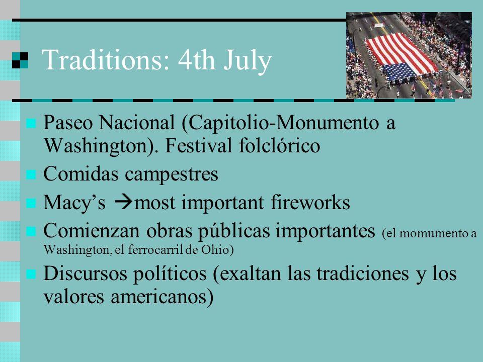 Traditions: 4th July Paseo Nacional (Capitolio-Monumento a Washington). Festival folclórico Comidas campestres Macys most important fireworks Comienza