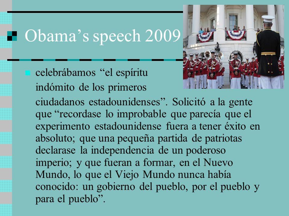 Obamas speech 2009 celebrábamos el espíritu indómito de los primeros ciudadanos estadounidenses. Solicitó a la gente que recordase lo improbable que p