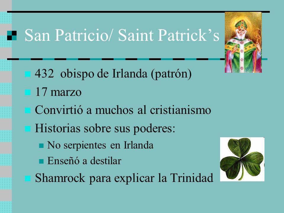 San Patricio/ Saint Patricks 432 obispo de Irlanda (patrón) 17 marzo Convirtió a muchos al cristianismo Historias sobre sus poderes: No serpientes en