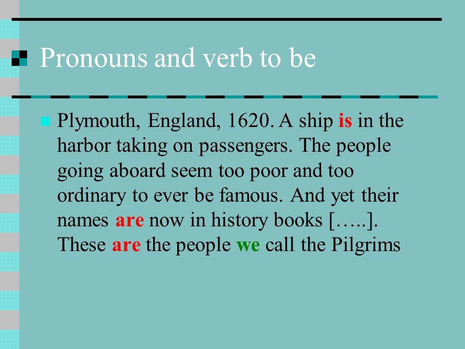 Pronouns and verb to be Plymouth, England, 1620. A ship is in the harbor taking on passengers. The people going aboard seem too poor and too ordinary