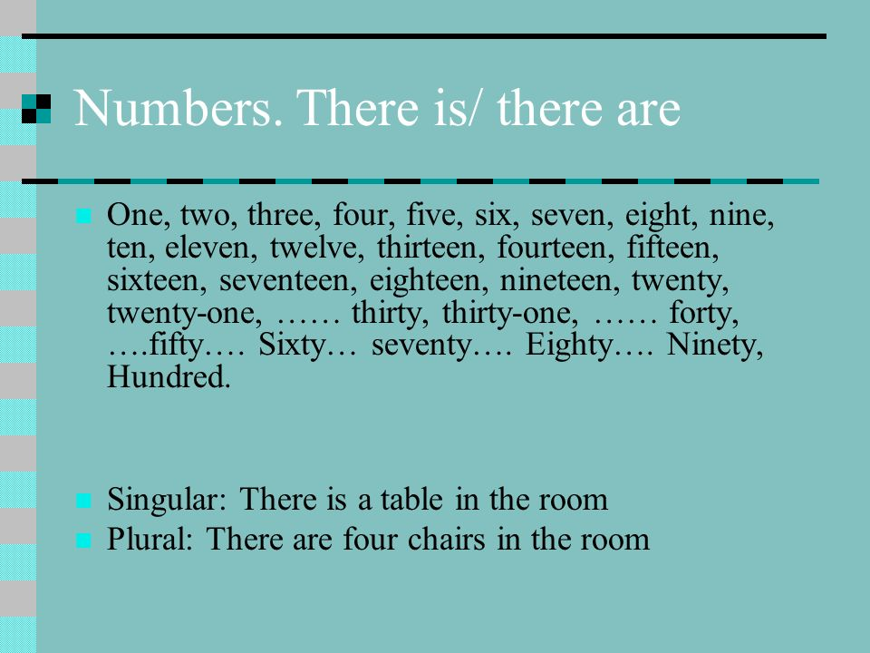 Numbers. There is/ there are One, two, three, four, five, six, seven, eight, nine, ten, eleven, twelve, thirteen, fourteen, fifteen, sixteen, seventee