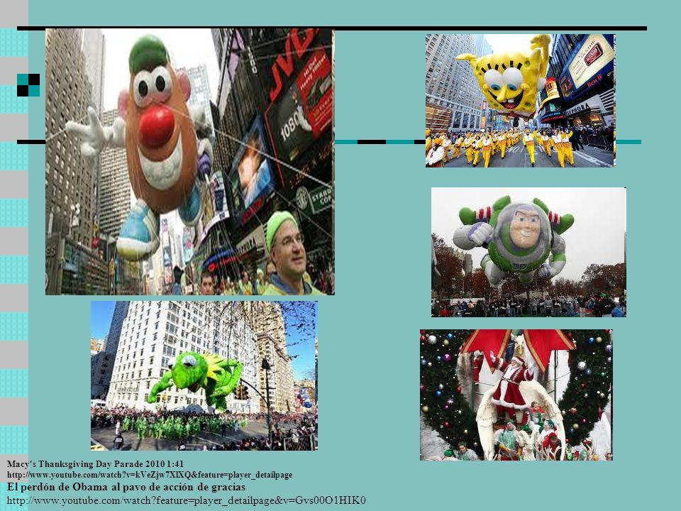 Macy's Thanksgiving Day Parade 2010 1:41 http://www.youtube.com/watch?v=kVeZjw7XlXQ&feature=player_detailpage El perdón de Obama al pavo de acción de