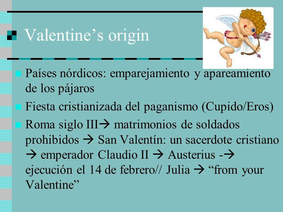 Valentines origin Países nórdicos: emparejamiento y apareamiento de los pájaros Fiesta cristianizada del paganismo (Cupido/Eros) Roma siglo III matrim