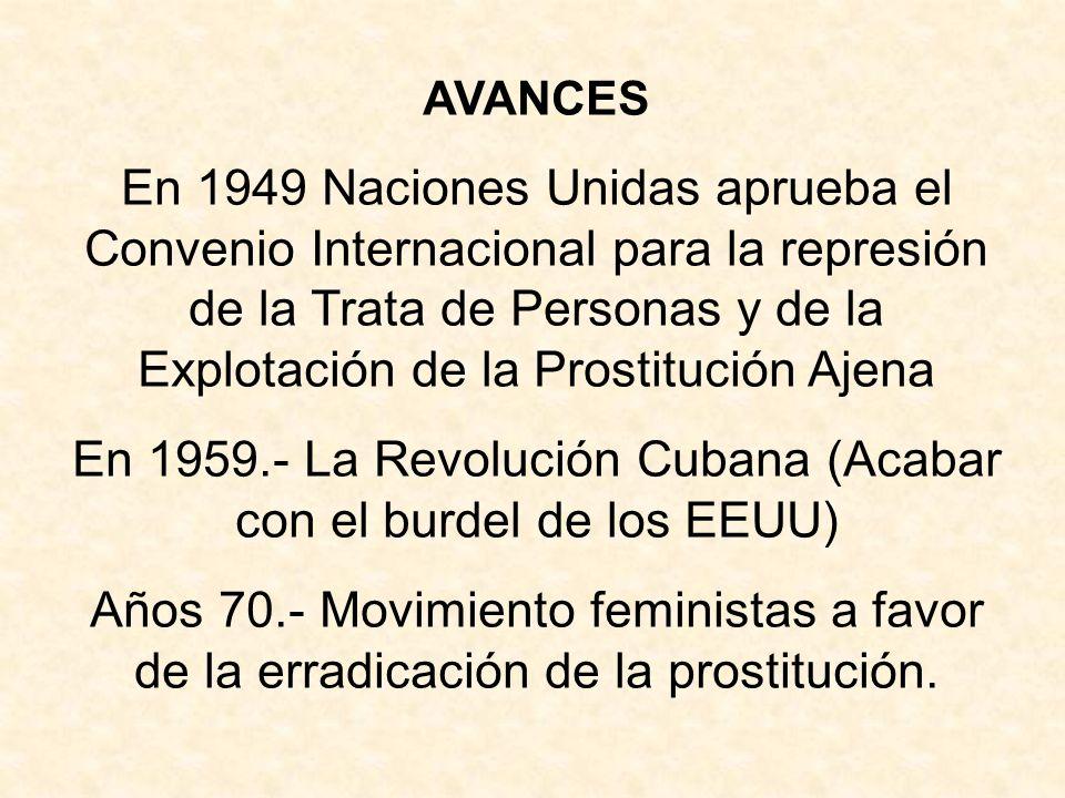 AVANCES En 1949 Naciones Unidas aprueba el Convenio Internacional para la represión de la Trata de Personas y de la Explotación de la Prostitución Aje