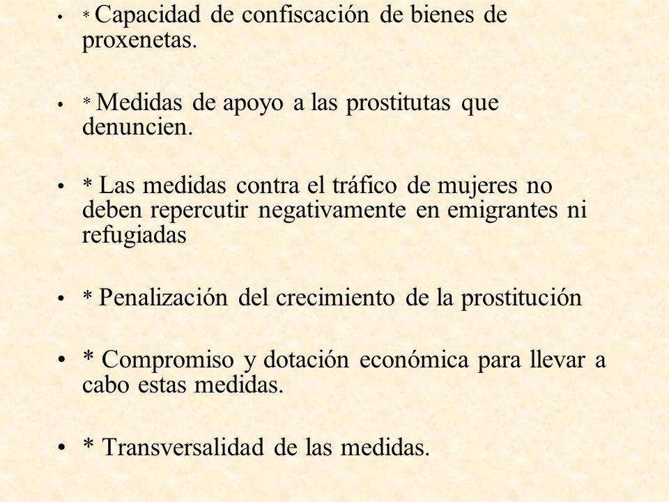 * Capacidad de confiscación de bienes de proxenetas. * Medidas de apoyo a las prostitutas que denuncien. * Las medidas contra el tráfico de mujeres no