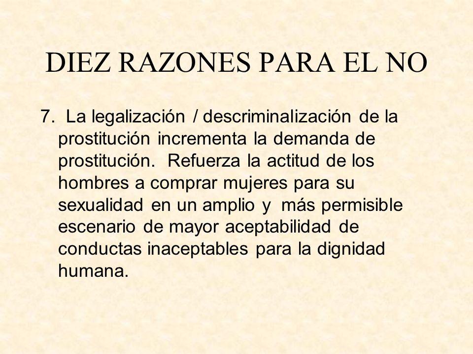 DIEZ RAZONES PARA EL NO 7. La legalización / descriminalización de la prostitución incrementa la demanda de prostitución. Refuerza la actitud de los h