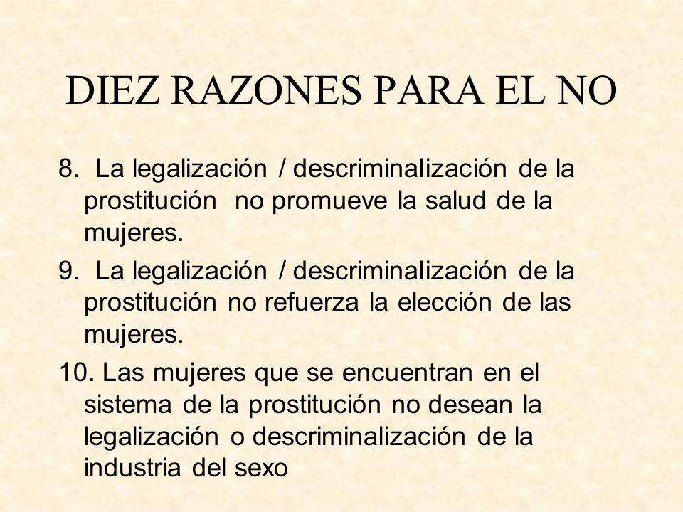 8. La legalización / descriminalización de la prostitución no promueve la salud de la mujeres. 9. La legalización / descriminalización de la prostituc