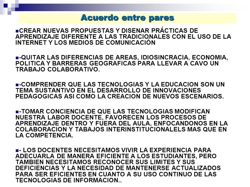 CREAR NUEVAS PROPUESTAS Y DISENAR PRÁCTICAS DE APRENDIZAJE DIFERENTE A LAS TRADICIONALES CON EL USO DE LA INTERNET Y LOS MEDIOS DE COMUNICACIÓN -QUITAR LAS DIFERENCIAS DE AREAS, IDIOSINCRACIA, ECONOMIA, POLITICA Y BARRERAS GEOGRAFICAS PARA LLEVAR A CAVO UN TRABAJO COLABORATIVO.