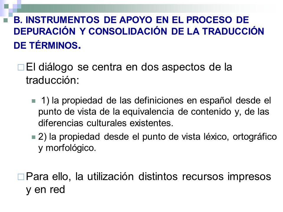 B. INSTRUMENTOS DE APOYO EN EL PROCESO DE DEPURACIÓN Y CONSOLIDACIÓN DE LA TRADUCCIÓN DE TÉRMINOS.