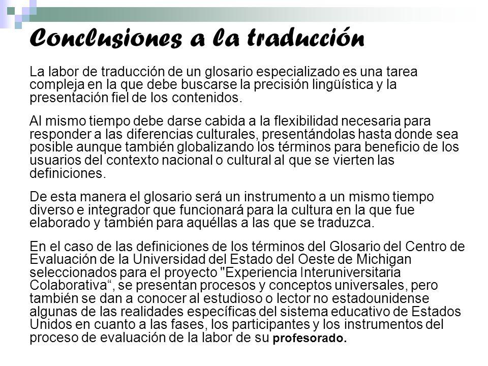 Conclusiones a la traducción La labor de traducción de un glosario especializado es una tarea compleja en la que debe buscarse la precisión lingüística y la presentación fiel de los contenidos.