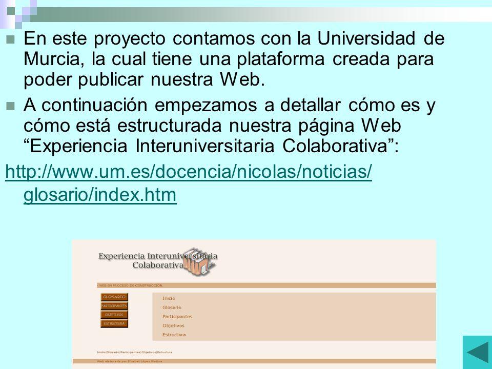 En este proyecto contamos con la Universidad de Murcia, la cual tiene una plataforma creada para poder publicar nuestra Web.