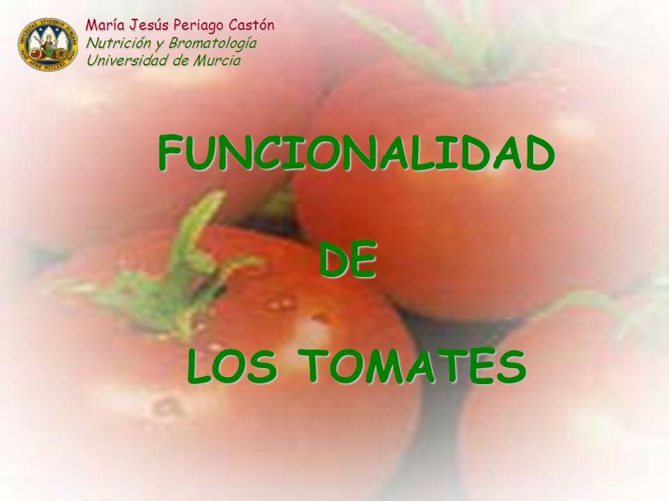 FUNCIONALIDADDE LOS TOMATES María Jesús Periago Castón Nutrición y Bromatología Universidad de Murcia