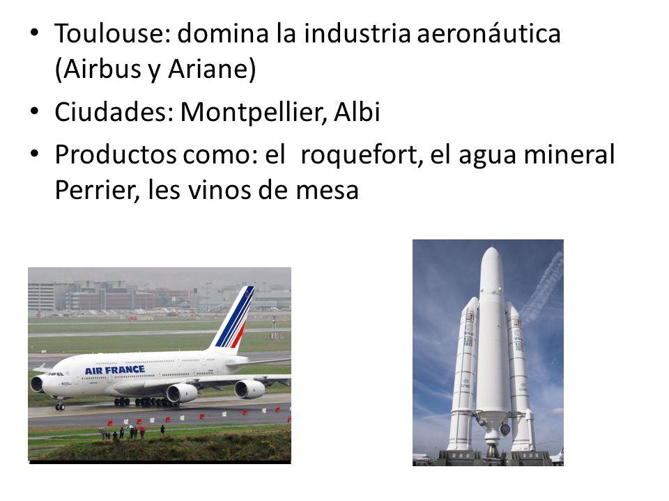 Toulouse: domina la industria aeronáutica (Airbus y Ariane) Ciudades: Montpellier, Albi Productos como: el roquefort, el agua mineral Perrier, les vin
