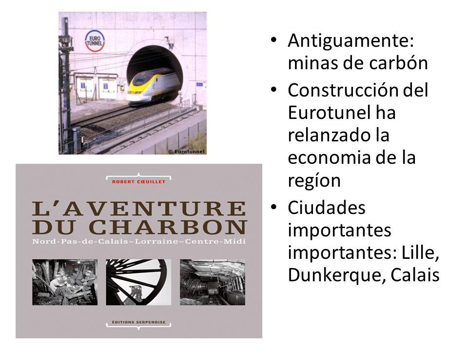 Antiguamente: minas de carbón Construcción del Eurotunel ha relanzado la economia de la regíon Ciudades importantes importantes: Lille, Dunkerque, Cal