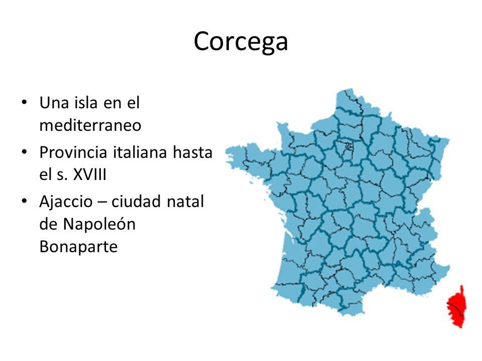 Corcega Una isla en el mediterraneo Provincia italiana hasta el s. XVIII Ajaccio – ciudad natal de Napoleón Bonaparte