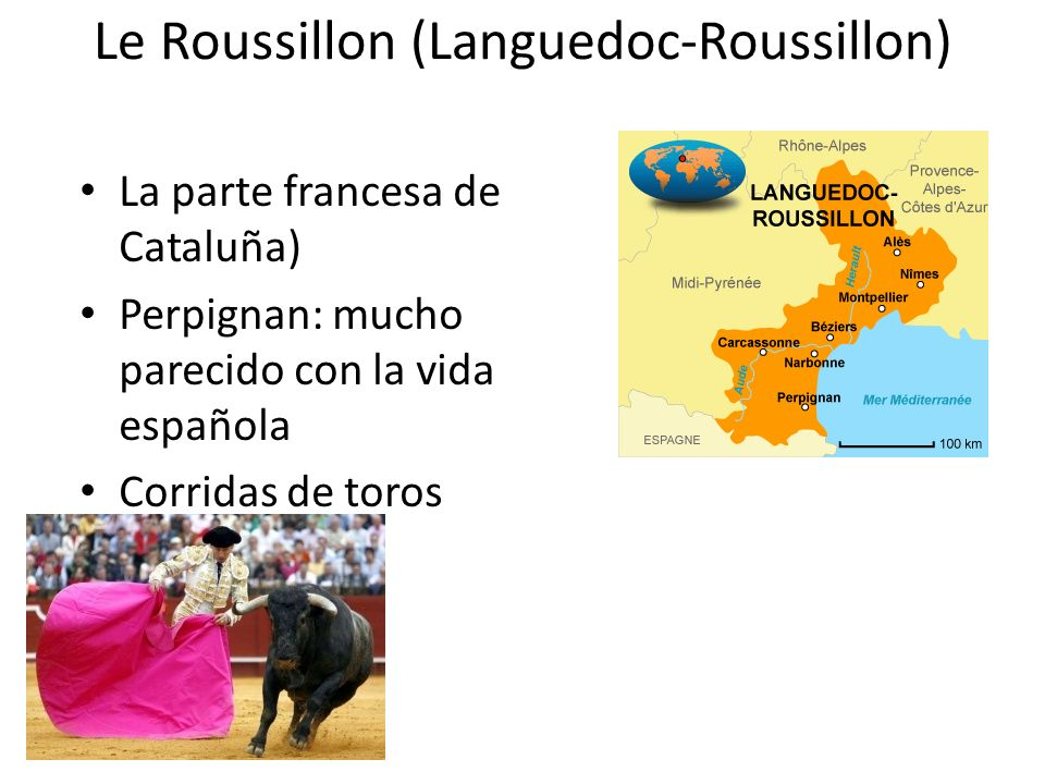 Le Roussillon (Languedoc-Roussillon) La parte francesa de Cataluña) Perpignan: mucho parecido con la vida española Corridas de toros