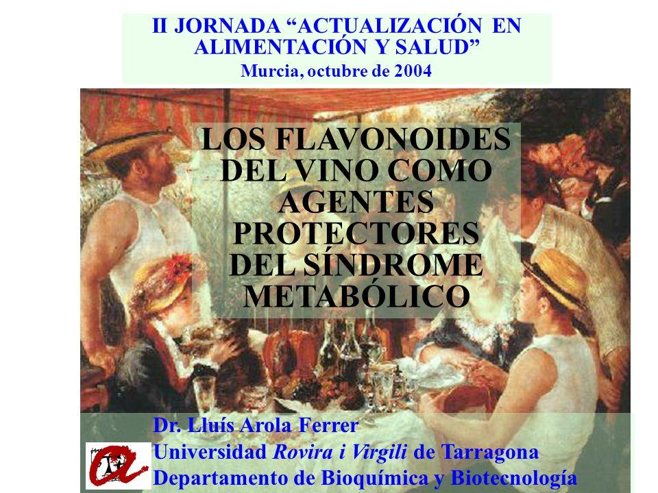 II JORNADA ACTUALIZACIÓN EN ALIMENTACIÓN Y SALUD Murcia, octubre de 2004 LOS FLAVONOIDES DEL VINO COMO AGENTES PROTECTORES DEL SÍNDROME METABÓLICO Dr.