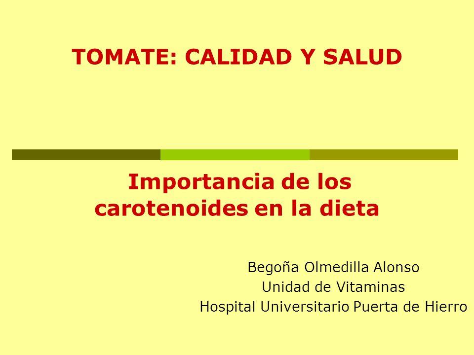 TOMATE: CALIDAD Y SALUD Importancia de los carotenoides en la dieta Begoña Olmedilla Alonso Unidad de Vitaminas Hospital Universitario Puerta de Hierr