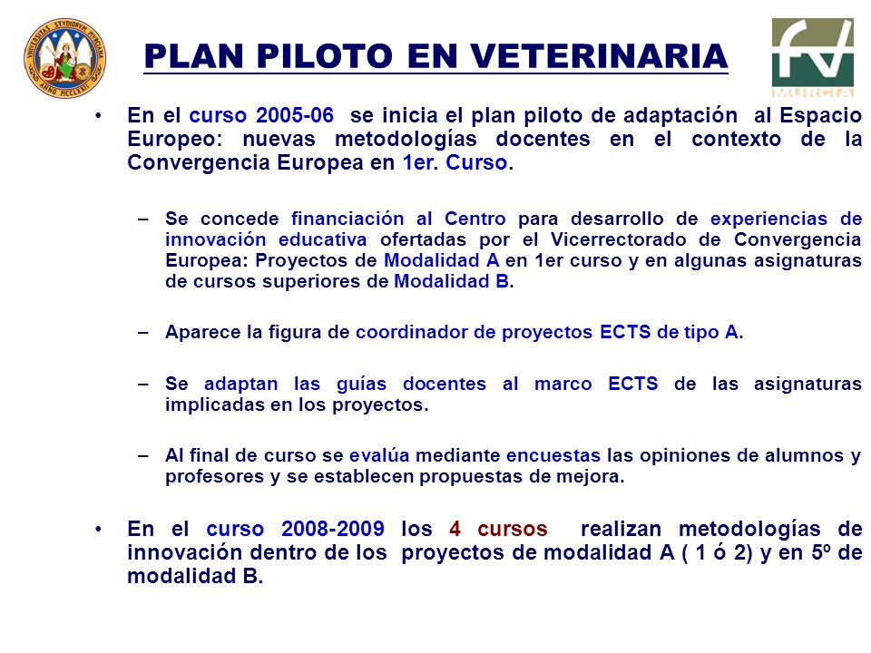 PLAN PILOTO EN VETERINARIA En el curso 2005-06 se inicia el plan piloto de adaptación al Espacio Europeo: nuevas metodologías docentes en el contexto