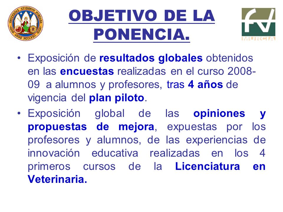 OBJETIVO DE LA PONENCIA. Exposición de resultados globales obtenidos en las encuestas realizadas en el curso 2008- 09 a alumnos y profesores, tras 4 a