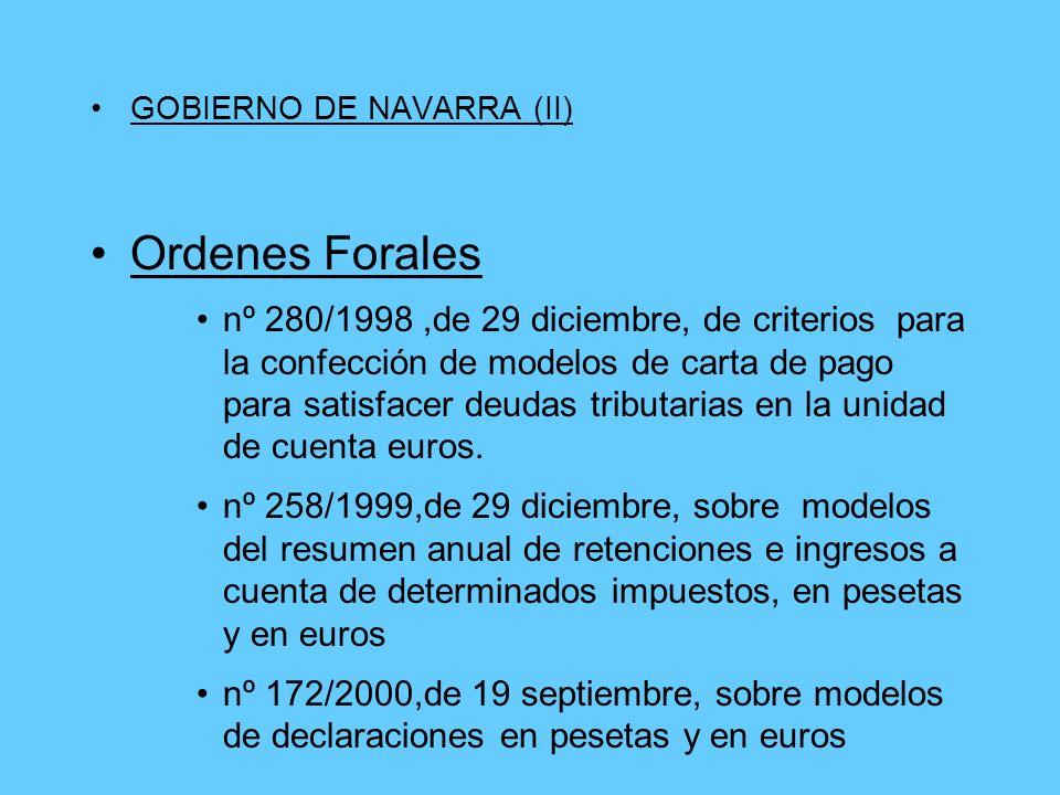 GOBIERNO DE NAVARRA (II) Ordenes Forales nº 280/1998,de 29 diciembre, de criterios para la confección de modelos de carta de pago para satisfacer deudas tributarias en la unidad de cuenta euros.