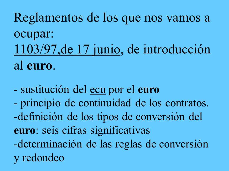 Reglamentos de los que nos vamos a ocupar: 1103/97,de 17 junio, de introducción al euro.