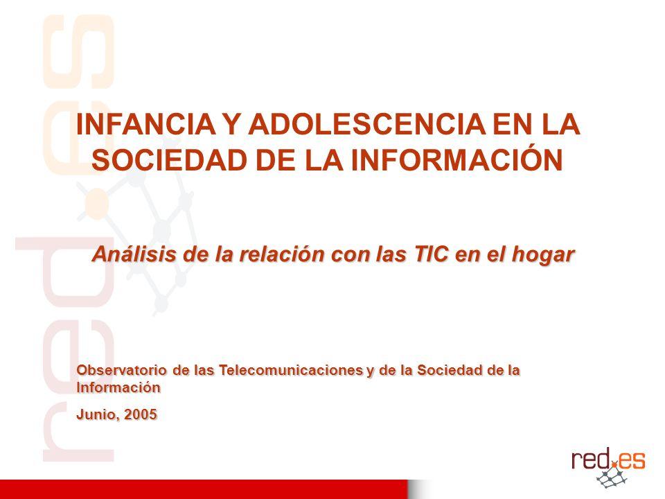 INFANCIA Y ADOLESCENCIA EN LA SOCIEDAD DE LA INFORMACIÓN Observatorio de las Telecomunicaciones y de la Sociedad de la Información Junio, 2005 Análisi