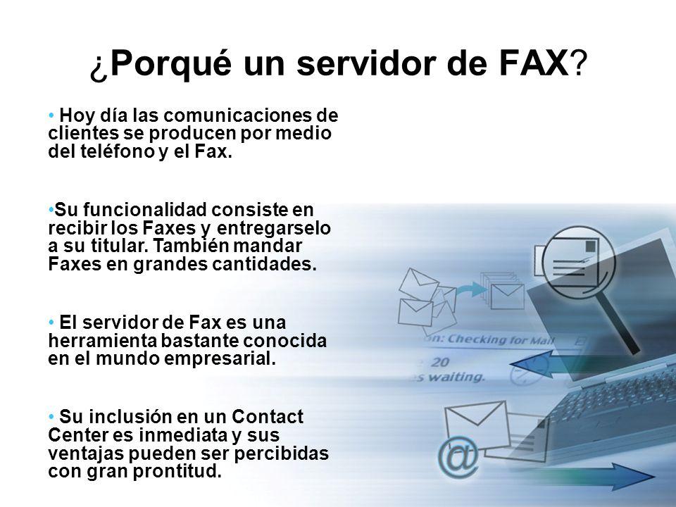 ¿Porqué un servidor de FAX? Hoy día las comunicaciones de clientes se producen por medio del teléfono y el Fax. Su funcionalidad consiste en recibir l