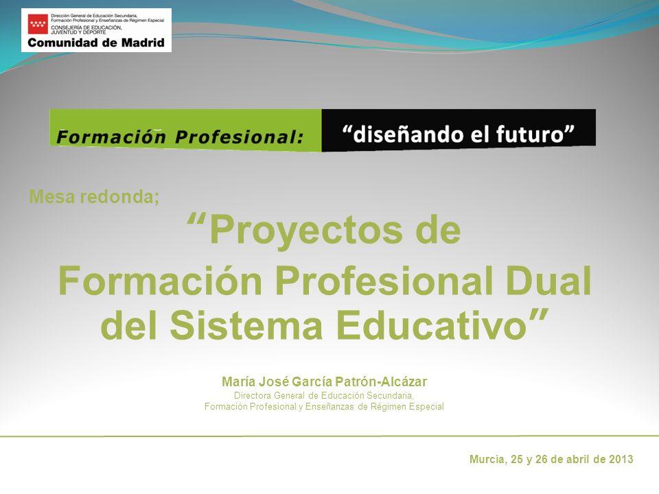 Mesa redonda; Proyectos de Formación Profesional Dual del Sistema Educativo María José García Patrón-Alcázar Directora General de Educación Secundaria