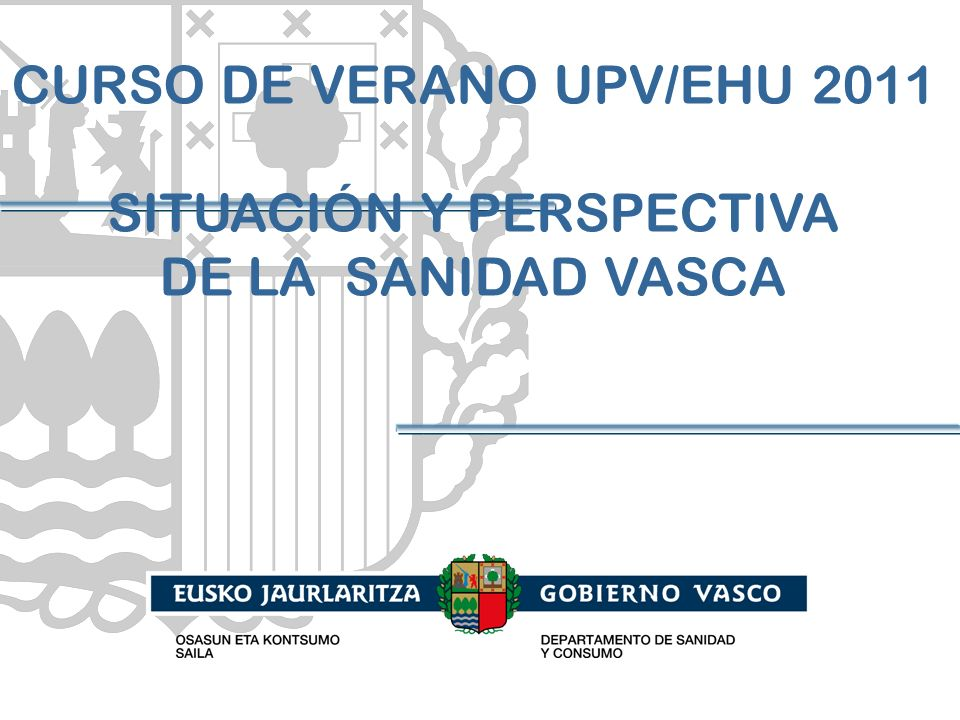 CURSO DE VERANO UPV/EHU 2011 SITUACIÓN Y PERSPECTIVA DE LA SANIDAD VASCA