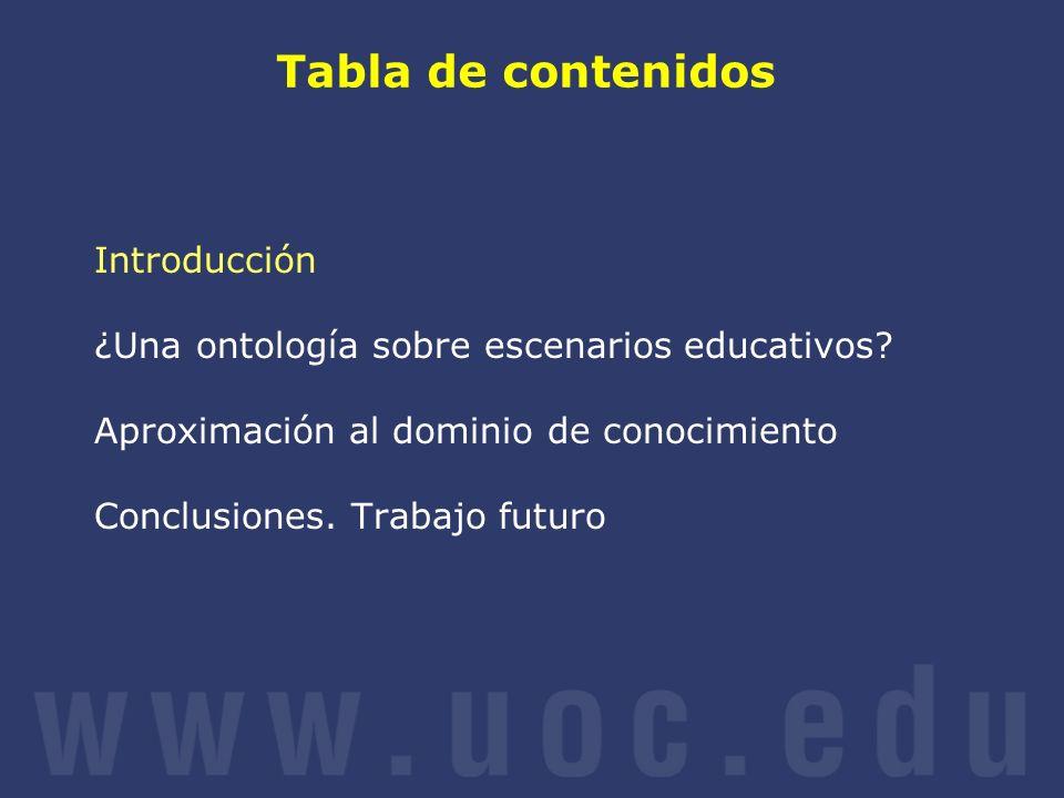 Tabla de contenidos Introducción Objetivo y trabajo previo Ontologías en el ámbito del e-Learning ¿Una ontología sobre escenarios educativos.