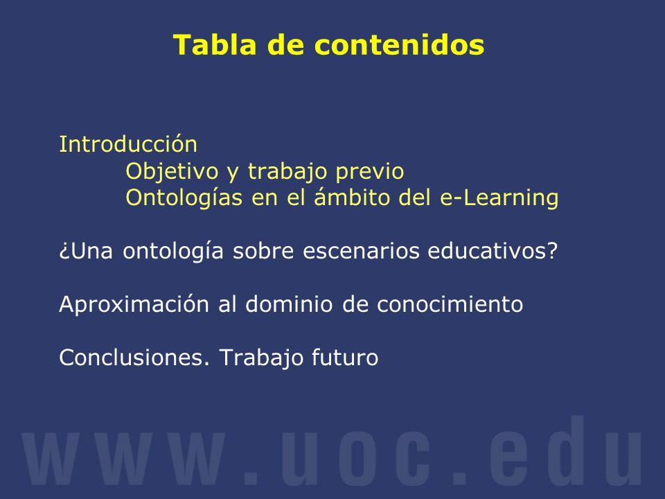 Tabla de contenidos Introducción Objetivo y trabajo previo Ontologías en el ámbito del e-Learning ¿Una ontología sobre escenarios educativos? Aproxima