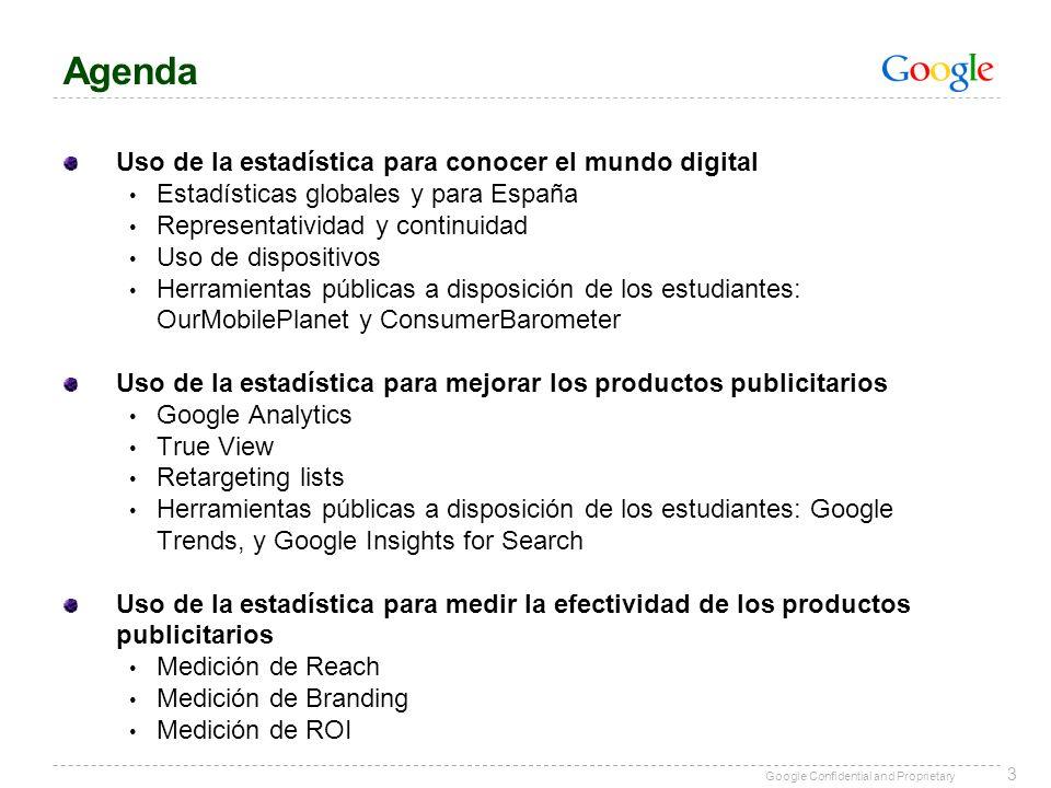 Google Confidential and Proprietary Agenda Uso de la estadística para conocer el mundo digital Estadísticas globales y para España Representatividad y
