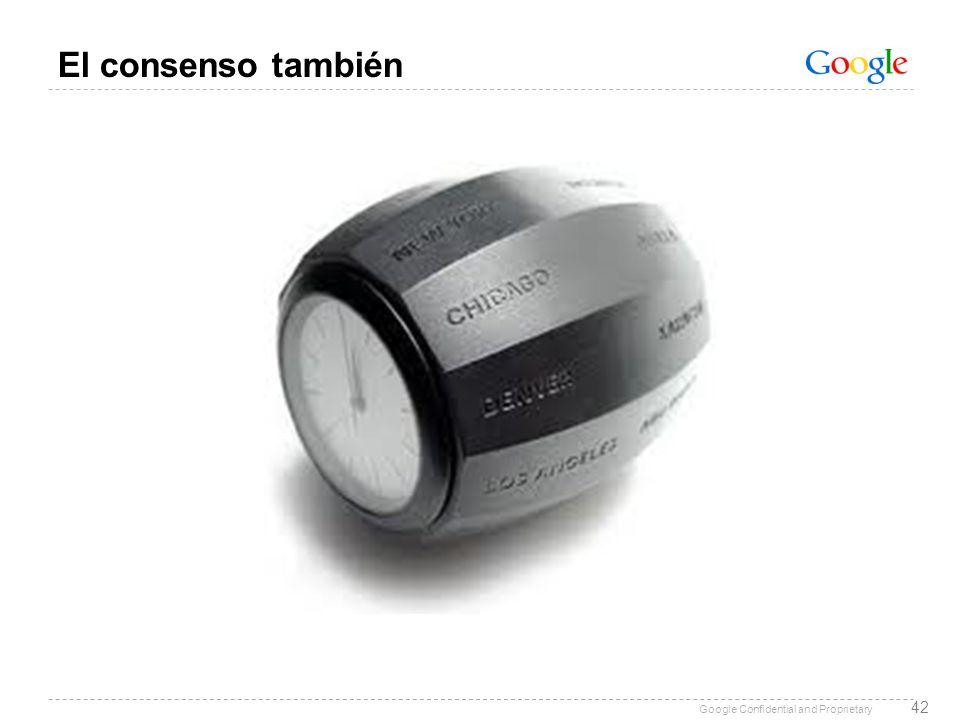 Google Confidential and Proprietary 42 El consenso también