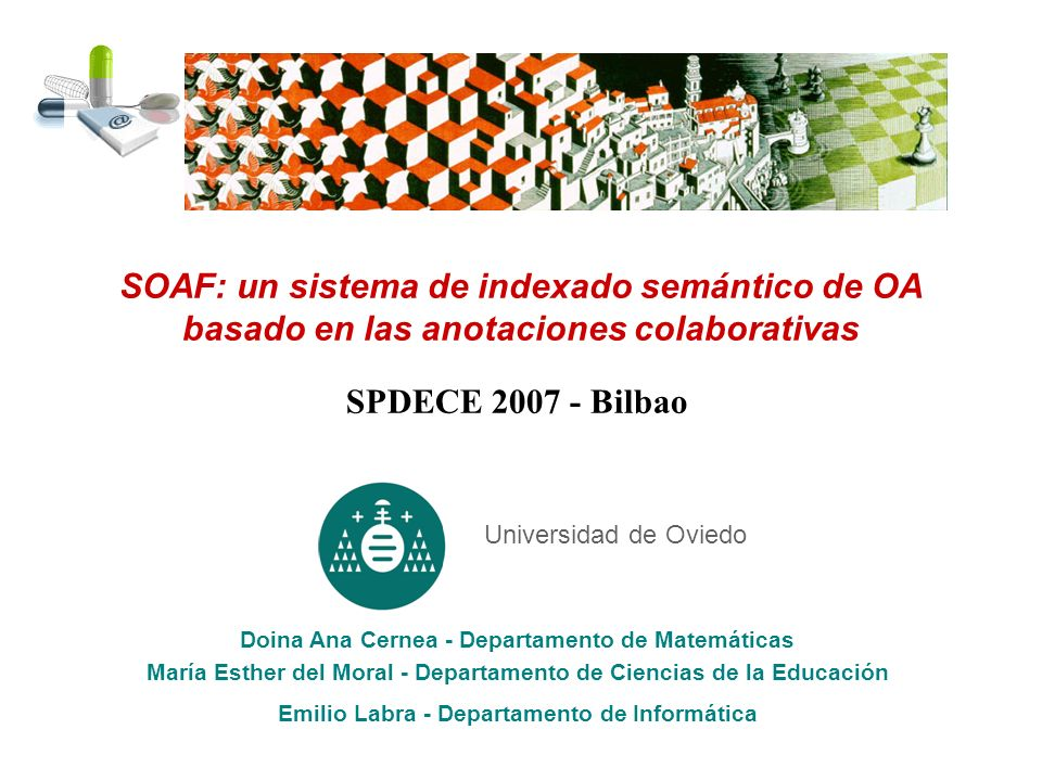 SOAF: un sistema de indexado semántico de OA basado en las anotaciones colaborativas SPDECE 2007 - Bilbao Doina Ana Cernea - Departamento de Matemátic