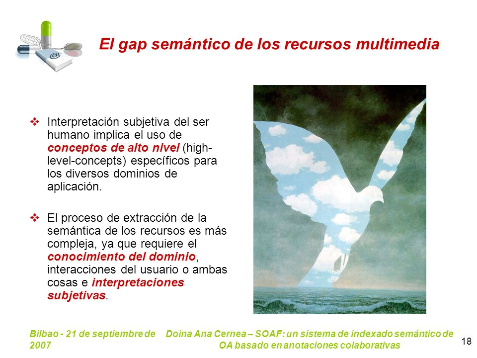 Bilbao - 21 de septiembre de 2007 Doina Ana Cernea – SOAF: un sistema de indexado semántico de OA basado en anotaciones colaborativas 18 El gap semánt