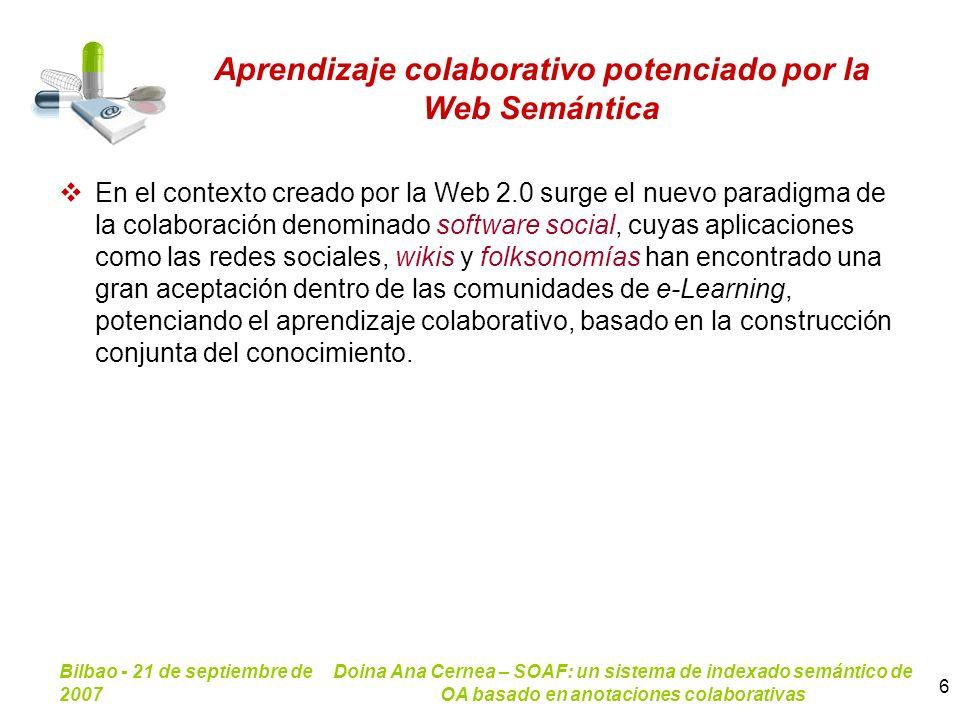 Bilbao - 21 de septiembre de 2007 Doina Ana Cernea – SOAF: un sistema de indexado semántico de OA basado en anotaciones colaborativas 6 Aprendizaje co