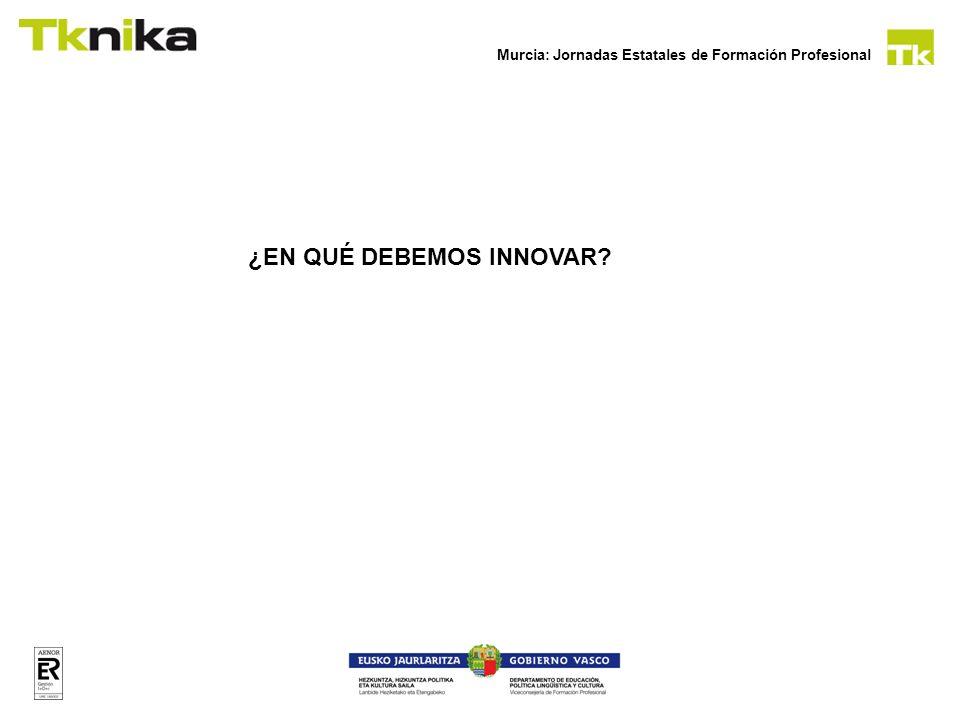 Murcia: Jornadas Estatales de Formación Profesional ¿EN QUÉ DEBEMOS INNOVAR?