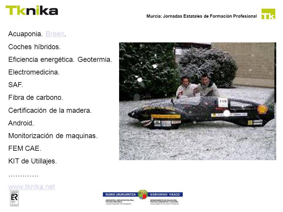 Murcia: Jornadas Estatales de Formación Profesional Acuaponia. Breen.Breen Coches híbridos. Eficiencia energética. Geotermia. Electromedicina. SAF. Fi