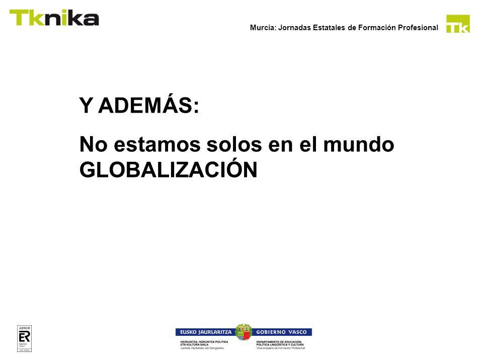 Murcia: Jornadas Estatales de Formación Profesional Y ADEMÁS: No estamos solos en el mundo GLOBALIZACIÓN