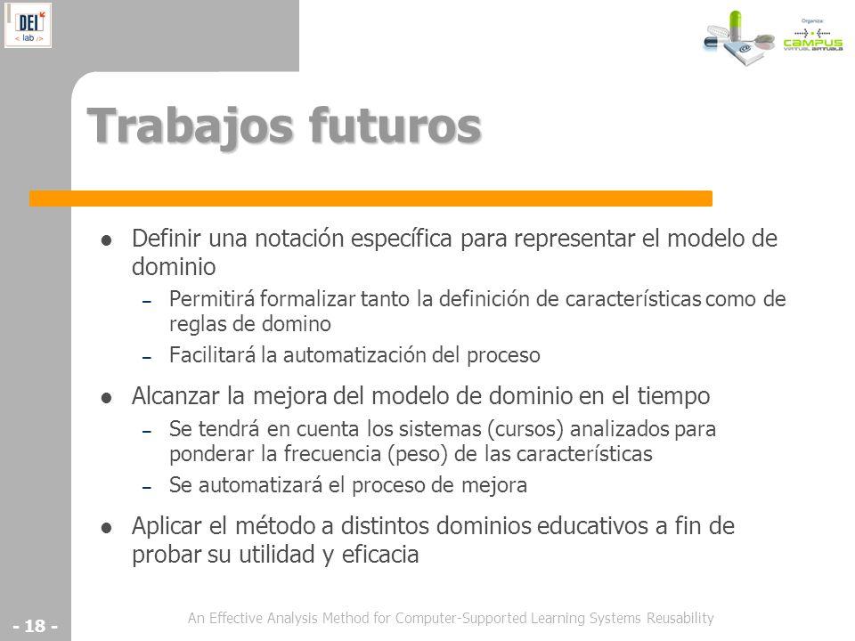 An Effective Analysis Method for Computer-Supported Learning Systems Reusability - 18 - Trabajos futuros Definir una notación específica para represen